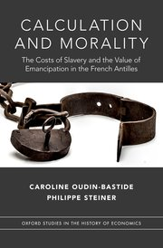 <i>Calculation and Morality. The Costs of Slavery and the Value of Emancipation in the French Antilles</i>