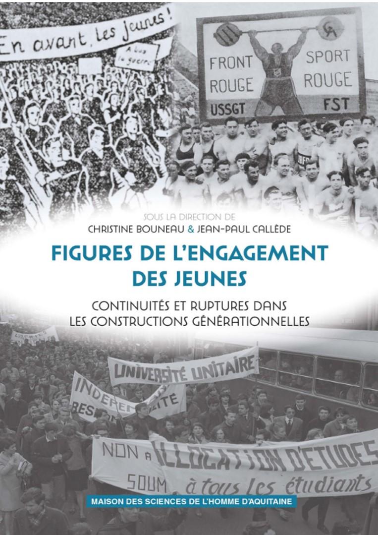Jean-Paul Callede, <i> Figure de l'engagement des jeunes. Continuité et ruptures dans les constructions générationnelles</i>, avec Christine Bouneau, Pessac, éd. Msha, 2015.