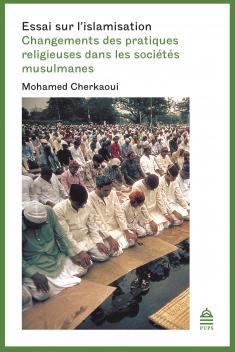 <i>Essai sur l'islamisation. Changements des pratiques religieuses dans les sociétés musulmanes</i>