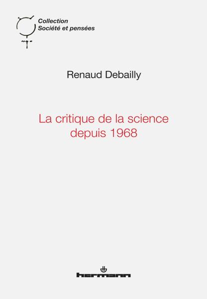 <i>La critique de la science depuis 1968</i>, Paris, Hermann, 2015