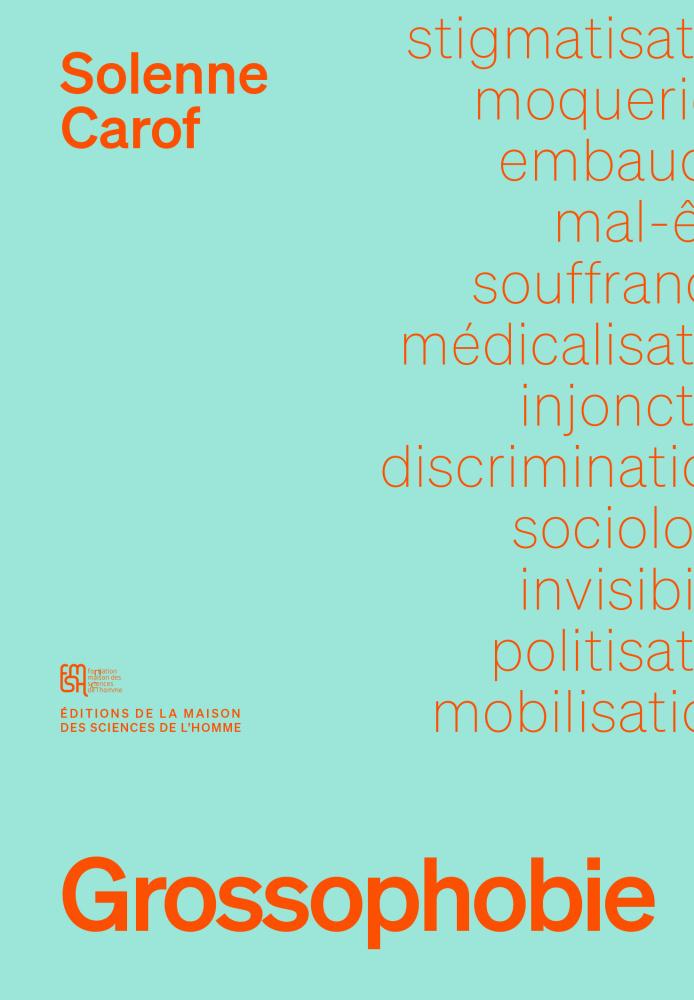 Vient de paraître : Solenne Carof, Grossophobie. Sociologie d'une discrimination invisible, Paris, Editions de la MSH